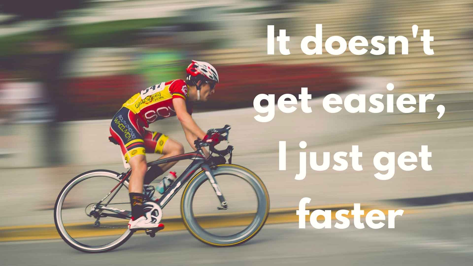 Insights -It doesn't get easier, I just get faster