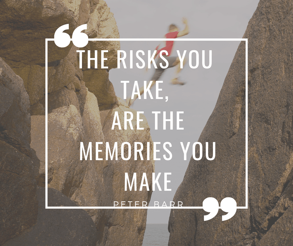 The Risk You Don't Take, Is The Memory You Don't Create (4)